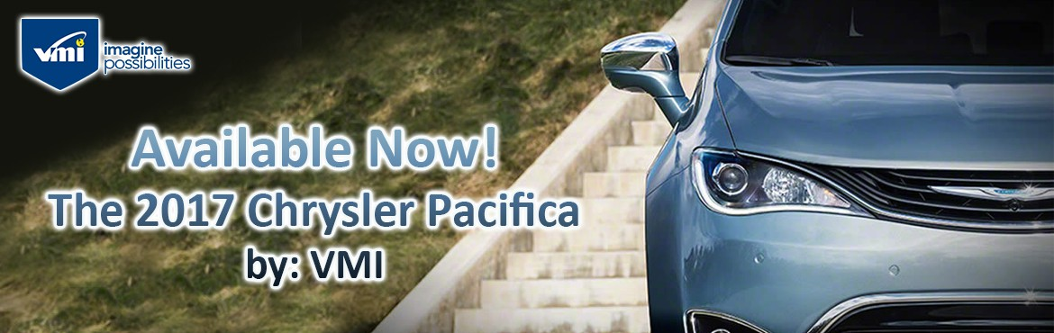 Available Now! The 2017 Chrysler Pacifica by VMI